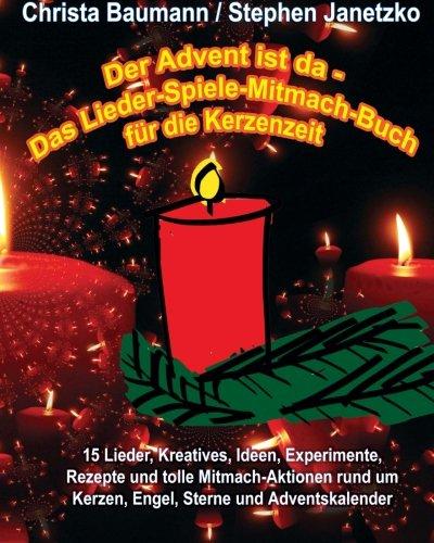 Das Lieder-Spiele-Mitmach-Buch für die Kerzenzeit: 15 Lieder, Kreatives, Ideen, Experimente, Rezepte und tolle Mitmach-Aktionen rund um Kerzen, Engel, Sterne und Adventskalender ()