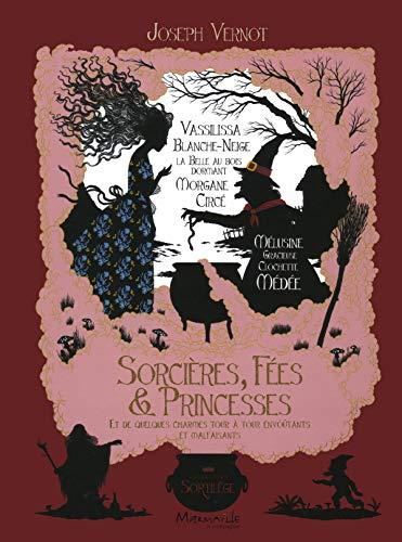 Sorcières, fées et princesses - Et de quelques charmes tour à tour envoûtants et malfaisaints par Joseph Vernot