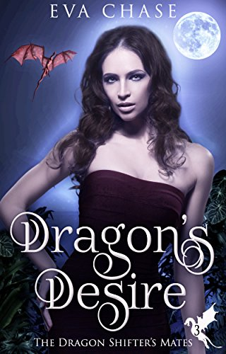 Dragon's Desire: A Reverse Harem Paranormal Romance (The Dragon Shifter's Mates Book 3)