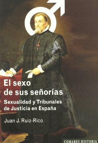 Sexo de sus señorias, el - sexualidad y tribunales por Juan Jose Ruiz Rico