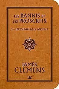 Les bannis et les proscrits, tome 2 : Les foudres de la sor'cière par James Clemens