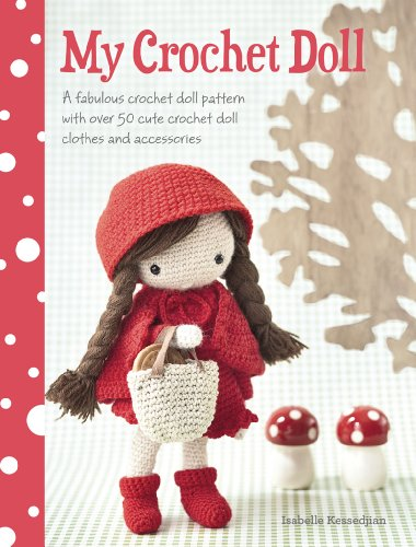 My Crochet Doll: A fabulous crochet doll pattern with over 50 cute crochet doll clothes and accessories por Isabelle Kessedjian