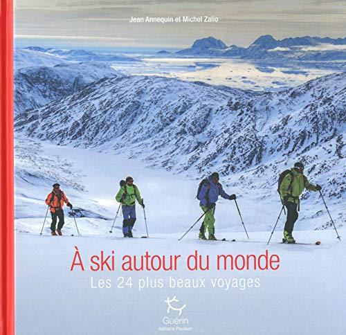 A skis autour du monde - Les 24 plus beaux voyages