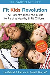 Fit Kids Revolution: The Parent's Diet-Free Guide to Raising Healthy & Fit Children by Jon Gabriel (2014-05-27)