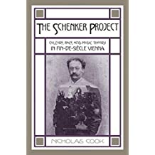 The Schenker Project: Culture, Race, and Music Theory in Fin-de-Siecle Vienna by Nicholas Cook (2007-08-01)
