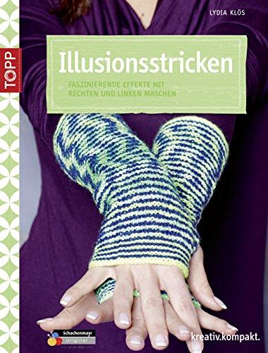 Illusionsstricken: Faszinierende Effekte mit rechten und linken Maschen (kreativ.kompakt.)