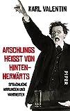 Arschlings heißt von hintenherwärts: Sprachliche Wirrungen und Wahrheiten - Karl Valentin