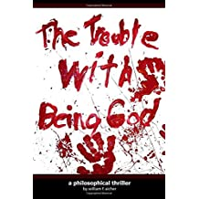 The Trouble With Being God: A Philosophical Thriller by William F. Aicher (2008-12-12)