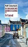 Gebrauchsanweisung für Irland: Überarbeitete und erweiterte Neuausgabe 2010 - Ralf Sotscheck
