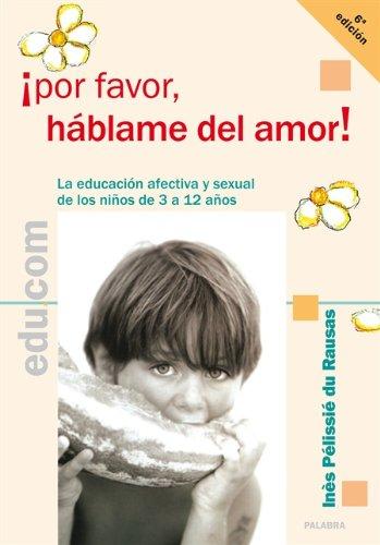 Descargar Libro ¡Por favor, háblame del amor!: La educación afectiva y sexual de los niños de 3 a 12 años (Edu.com) de Inès Pélissié du Rausas