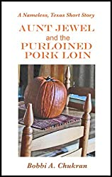 Aunt Jewel and the Purloined Pork Loin: A Cozy Culinary Mystery Short Story (A Nameless, Texas Short Story) (English Edition)