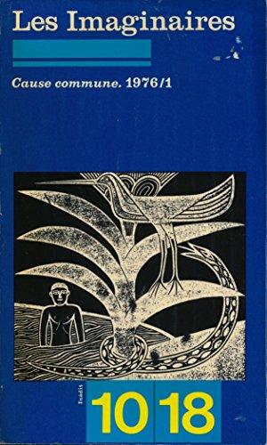 Cause commune 1976/1 : Les imaginaires - Prsentation de Jean Duvignaud - Textes de A. Suassuna, K. Bakomba, M. Sijelmassi, S. Hiranburana, C. Savinkov, M. McLuhan, G. Brassai, P. Schaeffer, J. Duvignaud, J.-M. Palmier