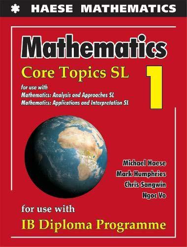 Mathematics: Core Topics SL 2019 (Mathematics for the International Student)