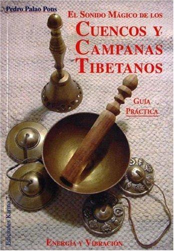 El sonido magico de los cuencos y campanas tibetanas: energia y vibracion. guia practica