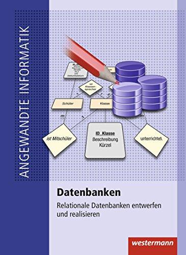 Angewandte Informatik: Datenbanken: Relationale Datenbanken entwerfen und realisieren: Schülerband