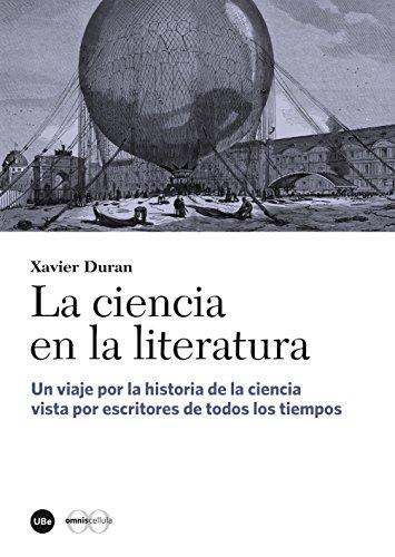 Ciencia en la literatura, La. Un viaje por la historia de la ciencia vista por escritores de todos los tiempos (eBook) por Xavier Duran Escriba