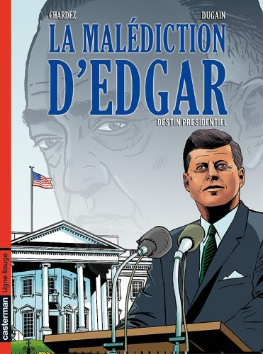 La Malédiction d'Edgar, Tome 1 : Destin présidentiel