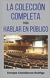 La Colección Completa para Hablar en Público: Descubre las técnicas para Hablar en Público de la mano de un profesional con años de experiencia