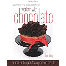 Squires Kitchen's Guide to Working with Chocolate: Easy Techniques for Impressive Results (Squires Kitchen Guide)