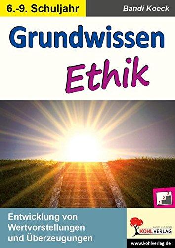 Grundwissen Ethik / Klasse 6-9: Entwicklung von Wertvorstellungen und Überzeugungen im 6.-9. Schuljahr