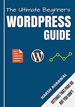 The Ultimate WordPress Guide by ShoutMeLoud: Start a Successful WordPress Blog in 30 Minutes or less. by [Agrawal, Harsh]