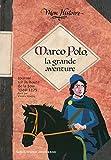 Marco Polo, la grande aventure (1269-1275) (Mon Histoire)