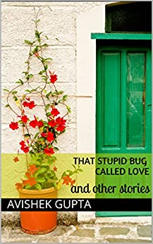 That Stupid Bug Called Love: and other stories by [Gupta, Avishek]