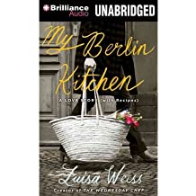 [(My Berlin Kitchen: A Love Story (with Recipes) )] [Author: Luisa Weiss] [Aug-2013]