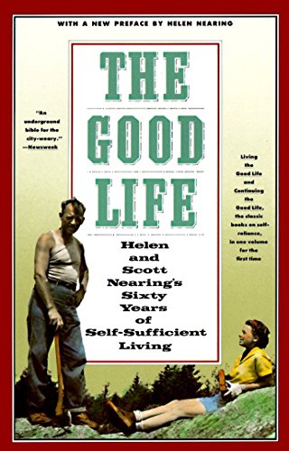 The Good Life: Helen and Scott Nearing's Sixty Years of Self-Sufficient Living por Scott Nearing
