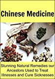 Chinese Medicine: Stunning Natural Remedies our Ancestors Used to Treat Illnesses and Cure Sicknesses: (Herbal Medicine, Essential Oils, Vitamins, Supplements, ... Minerals, Clean Eating) (English Edition)