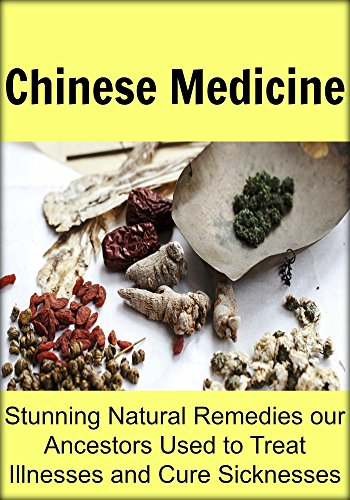 Chinese Medicine: Stunning Natural Remedies our Ancestors Used to Treat Illnesses and Cure Sicknesses: (Herbal Medicine, Essential Oils, Vitamins, Supplements, ... Minerals, Clean Eating) (English Edition) - Chinese Herbal Supplement