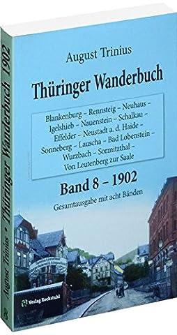 Thüringer Wanderbuch 1902 - Band 8 (Gesamtausgabe mit acht Bänden): Blankenburg - Rennsteig - Neuhaus - Igelshieb - Nauenstein - Schalkau - Effelder ... (August Trinius Reihe im Verlag Rockstuhl)