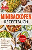 Minibackofen Rezeptbuch: Die 128 besten und gesündesten Rezepte zum schnellen Nachkochen für den Minibackofen (German Edition)