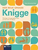 Der neue große Knigge: Richtige Umgangsformen privat und im Beruf - Silke Schneider-Flaig