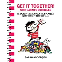 Sarah's Scribbles 2017-2018 16-Month Weekly / Monthly Planner: Get It Together! with Sarah's Scribbles