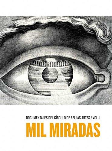 MIL MIRADAS (VOL.1) - DOCUMENTALES DEL CIRCULO DE BELLAS ARTES (Contiene 4 DVDs) (Arte Y Estetica) por Varios Autores