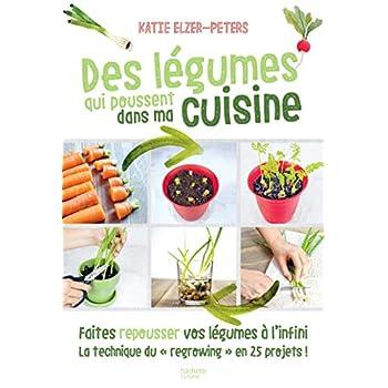 Des légumes qui poussent dans ma cuisine: Faites repousser vos légumes à l'infini la technique du 'regrowing' en 25 projets