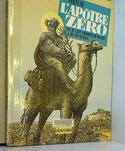 L'apôtre zéro: Vies de saint Aphrodise de Béziers et de son chameau