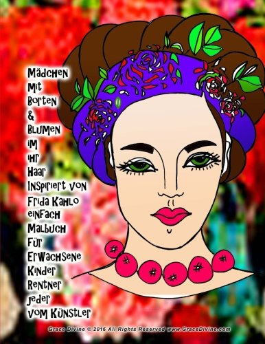 mdchen mit borten blumen im ihr haar inspiriert von frida kahlo einfach malbuch fr erwachsene kinder rentner jeder vom knstler grace divine german edition
