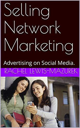 Selling Network Marketing: Advertising on Social Media. (English Edition)