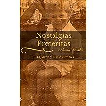 Nostalgias Pretéritas I. El Barrio y sus Costumbres: Antología de historias cortas sobre la infancia y la juventud a finales del siglo XX, llenas de ironía, humor, ternura y la magia de los recuerdos