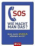 SOS - Wie macht man das?: Was man wirklich können muss! Das Handbuch für alle Lebenslagen