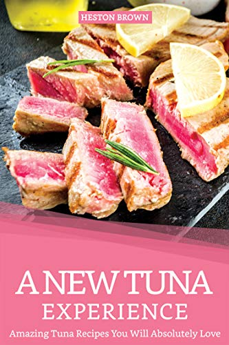 A New Tuna Experience: Amazing Tuna Recipes You Will Absolutely Love (English Edition)