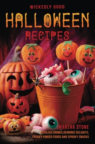 Wickedly Good Halloween Recipes: Devilish Drinks, Demonic Delights, Freaky Finger Foods and Spooky Snacks - for your Monster Bash (Ideen Für Snacks Eine Halloween)