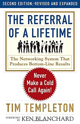 The Referral of a Lifetime: Never Make a Cold Call Again! by Tim Templeton (2016-08-01)