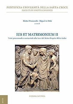 """Ius et Matrimonium II: Temi processuali e sostanziali alla luce del Motu Proprio """"Mitis Iudex Dominus Iesus"""" di [Franceschi, Héctor, Ortiz, Miguel Angel]"""