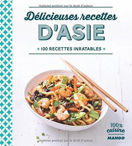 Dlicieuses recettes d'Asie : 100 recettes inratables
