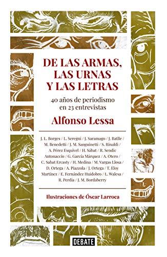De las armas, las urnas y las letras: 40 años de periodismo en 23 entrevistas por Alfonso Lessa