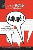 Adjugé ! - Comment lever les objections et vendre vos idées