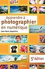 Apprendre à photographier en numérique - 5e édition